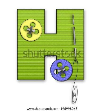 "The letter H, in the alphabet set ""Button Up"" is lime green material.  It is decorated with a colored buttons and a needle and thread. - stock photo"