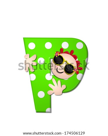 "The letter P, in the alphabet set ""Bahama Sunny,"" is vivid green with large white polka dots.  Beach dude peeks his head in and around letter holding it with his hands. - stock photo"