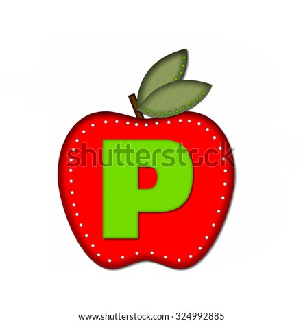 "The letter P, in the alphabet set ""Delicious Apple One"", is bright green.  Letter is sitting on a large red apple.  Apple is encircled with white polka dots. - stock photo"