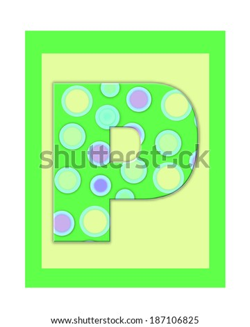 "The letter P, in the alphabet set ""Soft Spot""  is bright green and decorated with polka dots.  Yellow and Green Squares serve as background. - stock photo"