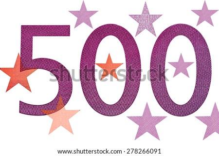 The number of 500 and a star with five hundred euro banknotes  isolated on white background - stock photo