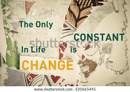 The Only Constant in Life is Change - Inspirational message written on vintage grunge background with Old Torn Posters. Motivational concept image - stock photo