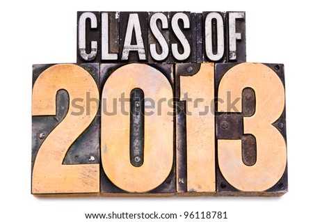 "The phrase ""Class of 2013"" in letterpress type. Narrow focus. - stock photo"