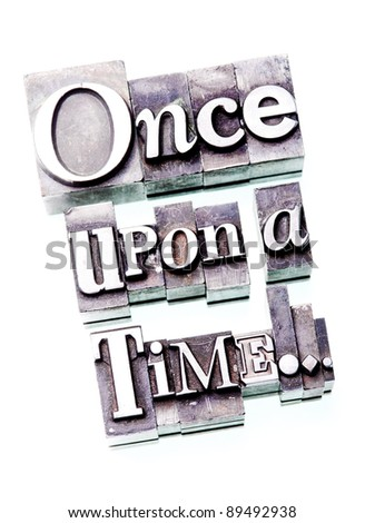 "The phrase ""Once upon a time..."" in letterpress type - stock photo"