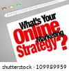 The question What's Your Online Marketing Strategy with words on a website screen stressing the importance of an effective plan to run your business online and achieve growth and success - stock vector
