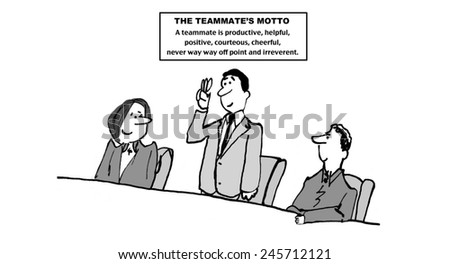 The Teammate's Motto:  A teammate is productive, helpful, positive, courteous, cheerful, never way way off point and irreverent. - stock photo