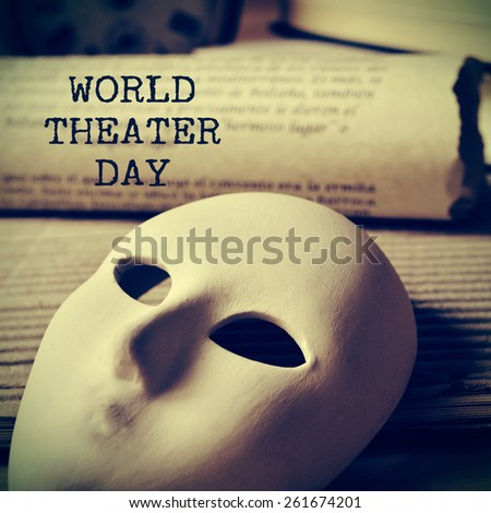 the text world theater day and a mask and an old scroll, with a retro effect - stock photo