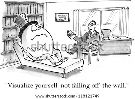 "The therapist says to Humpty Dumpty, ""visualize yourself not falling off the wall"". - stock photo"