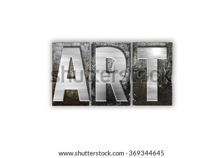 "The word ""Art"" written in vintage metal letterpress type isolated on a white background."