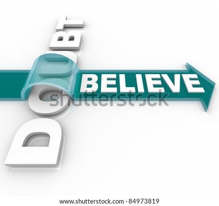 The word Believe rides an arrow over the word doubt showing that if you believe in yourself or your faith you can triumph over adversity and conquer your fears - stock photo