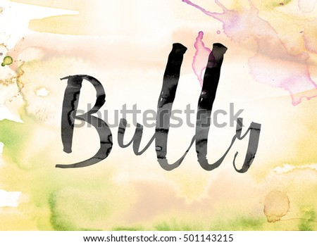 "The word ""Bully"" painted in black ink over a colorful watercolor washed background concept and theme."