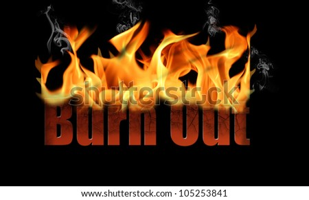 The word Burn Out is used in flame or fire text on a black background with smoke curls coming off.  Many business concepts applicable here, stress, exhaustion, fatigue and others.