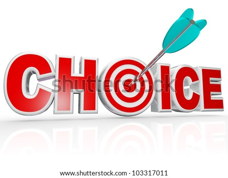 The word Choice with a target hitting a bulls-eye in the letter O to represent the best, ideal option among many choices and selections