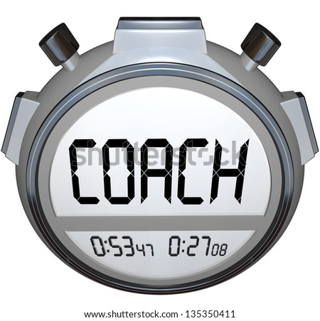 The word Coach on a stopwatch or digital timer to train you to compete and succeed in life, sports or a career