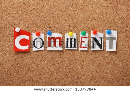 The word Comment in cut out magazine letters pinned to a cork notice board.