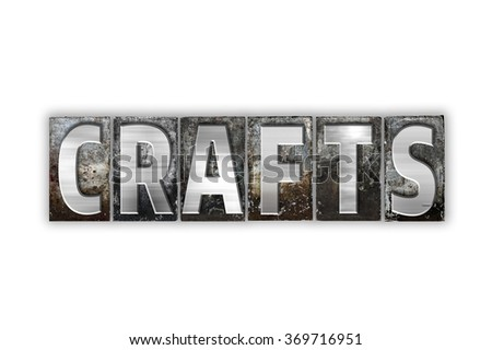 "The word ""Crafts"" written in vintage metal letterpress type isolated on a white background."