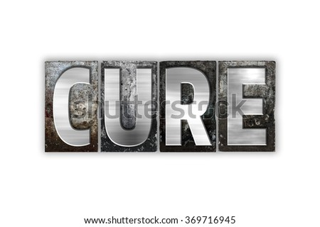"The word ""Cure"" written in vintage metal letterpress type isolated on a white background."