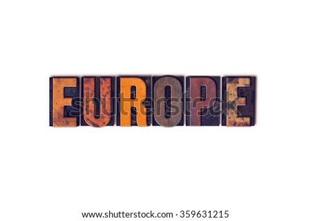 "The word ""Europe"" written in isolated vintage wooden letterpress type on a white background."