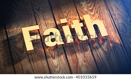 """The word """"Faith"""" is lined with gold letters on wooden planks. 3D illustration jpeg - stock photo"""