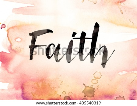 The word Faith written in watercolor washes and paint drips. - stock photo