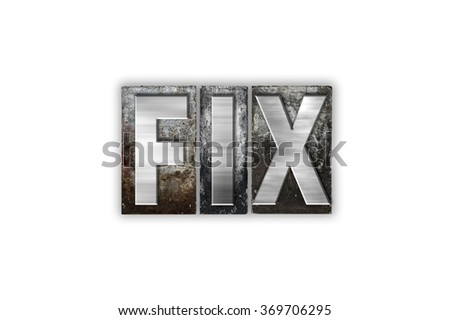 "The word ""Fix"" written in vintage metal letterpress type isolated on a white background."