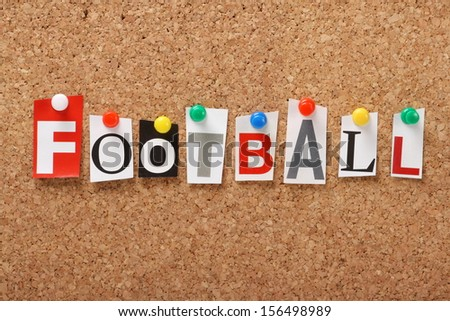 The word Football in cut out magazine letters pinned to a cork notice board. The name football may be applied to american football or the sport of soccer.