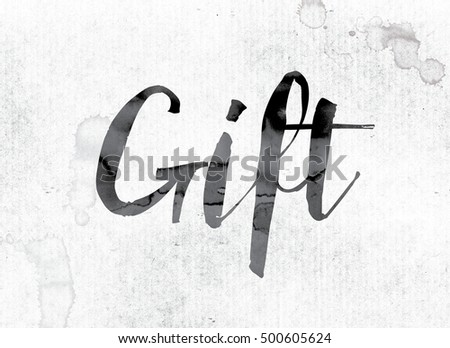 Word gift concept theme painted watercolor stock illustration the word gift concept and theme painted in watercolor ink on a white paper negle Images