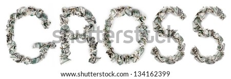 The word 'gross', made out of crimped 100$ bills. Isolated on white background. - stock photo