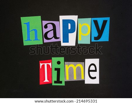 The word happy time in cut out magazine letters on blackboard