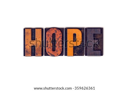 "The word ""Hope"" written in isolated vintage wooden letterpress type on a white background."