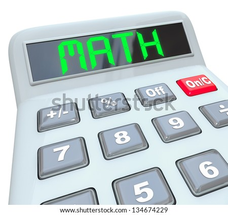 The word Math on a calculator display to symbolze using a tool to add, multiply or subtract numbers to solve a problem and answer a mathematical question or equation