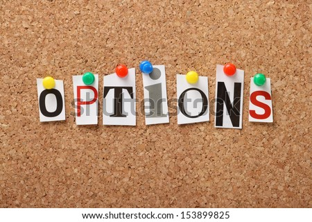 The word Options in cut out magazine letters pinned to a cork notice board. We look for options in our purchases, careers and life choices.