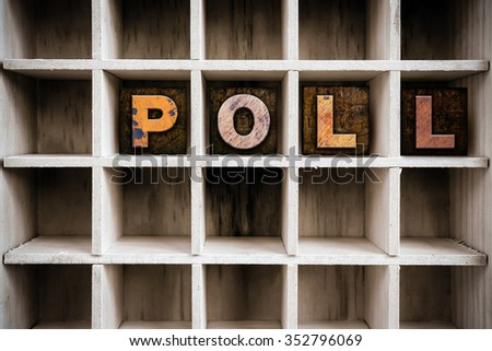 "The word ""POLL"" written in vintage ink stained wooden letterpress type in a partitioned printer's drawer. - stock photo"