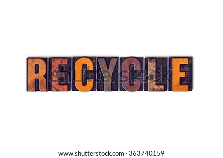 "The word ""Recycle"" written in isolated vintage wooden letterpress type on a white background."