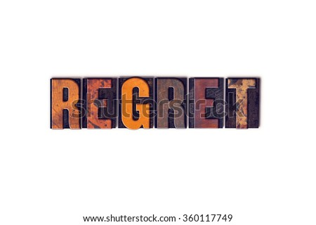 "The word ""Regret"" written in isolated vintage wooden letterpress type on a white background."