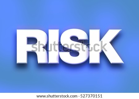 "The word ""Risk"" written in white 3D letters on a colorful background concept and theme."