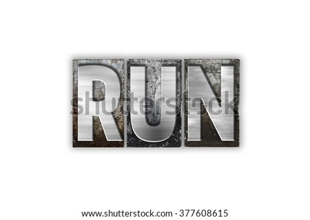 "The word ""Run"" written in vintage metal letterpress type isolated on a white background."