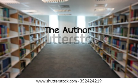 """The word """"the author"""" in a background of blurry library books shelves. - stock photo"""