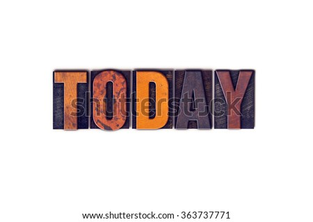 """The word """"Today"""" written in isolated vintage wooden letterpress type on a white background. - stock photo"""