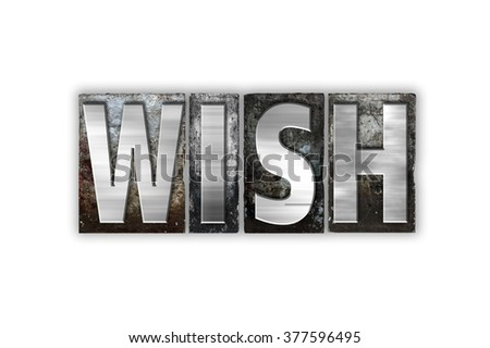 "The word ""Wish"" written in vintage metal letterpress type isolated on a white background."