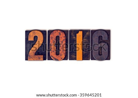 "The word ""2016"" written in isolated vintage wooden letterpress type on a white background. - stock photo"