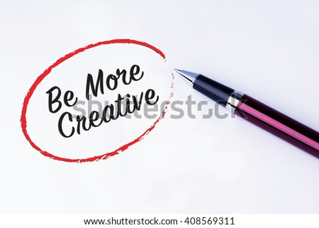 The words Be More Creative written in a red circle to remind you an important appointment with a pen on isolated white background. New Year concepts of goal and objective.