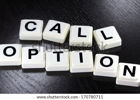 The words call option spelled out with white tiles on black background - A term used for business in finance and stock market trading - stock photo