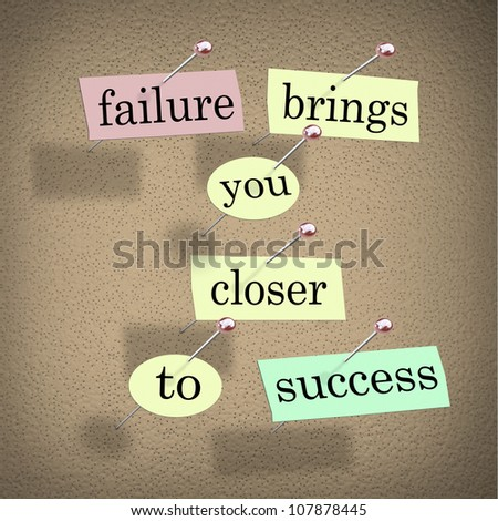 The words Failure Brings You Closer to Success on pieces of paper pinned to a bulletin board, encouraing you to see a challenge as an opportunity that is a step to succeed in a goal - stock photo