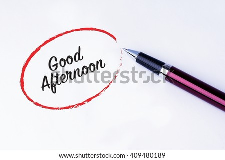 The words Good Afternoon written in a red circle with a pen on isolated white background. - stock photo