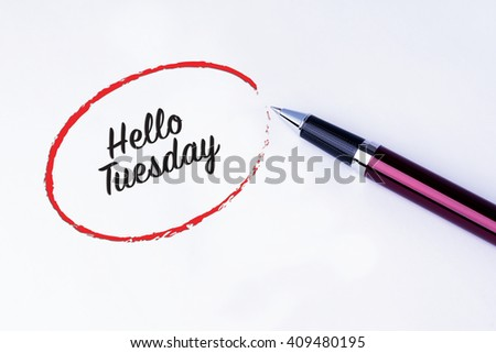 The words Hello Tuesday written in a red circle with a pen on isolated white background. - stock photo