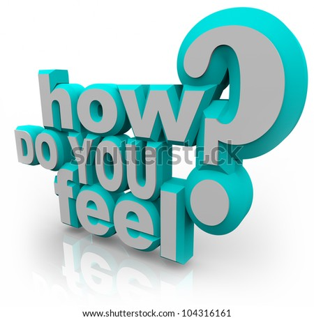 The words How Do You Feel and question mark in blue and white 3D letters asking what your opinion or emotions are on a given topic or important issue - stock photo
