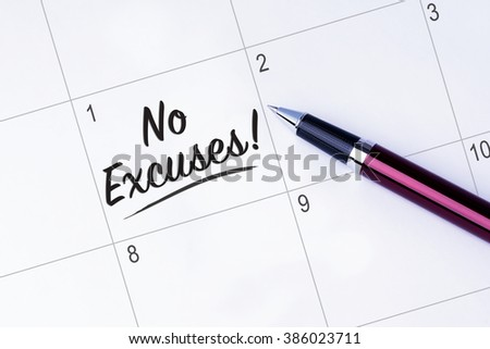 The words No Excuses written on a calendar planner to remind you an important appointment with a pen on isolated white background.  - stock photo