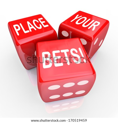 The words Place Your Bets on three red dice to illustrate predicting the future and betting on a certain outcome in gambling, career or life - stock photo