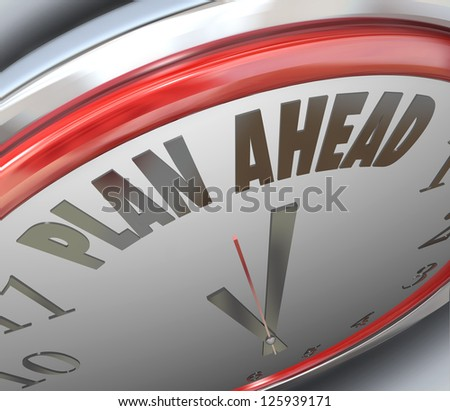 The words Plan Ahead on a clock face to symbolize looking forward to the future and planning for new opportunities and chance for success and solving goals - stock photo